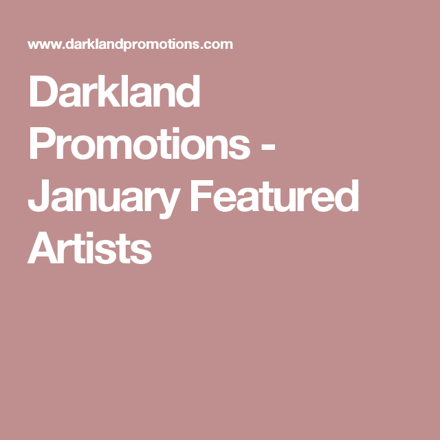 Darkland Promotions - January Featured Artists