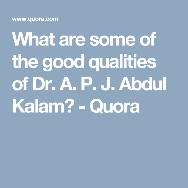 What Are Some Of The Good Qualities Of Dr A P J Abdul Kalam