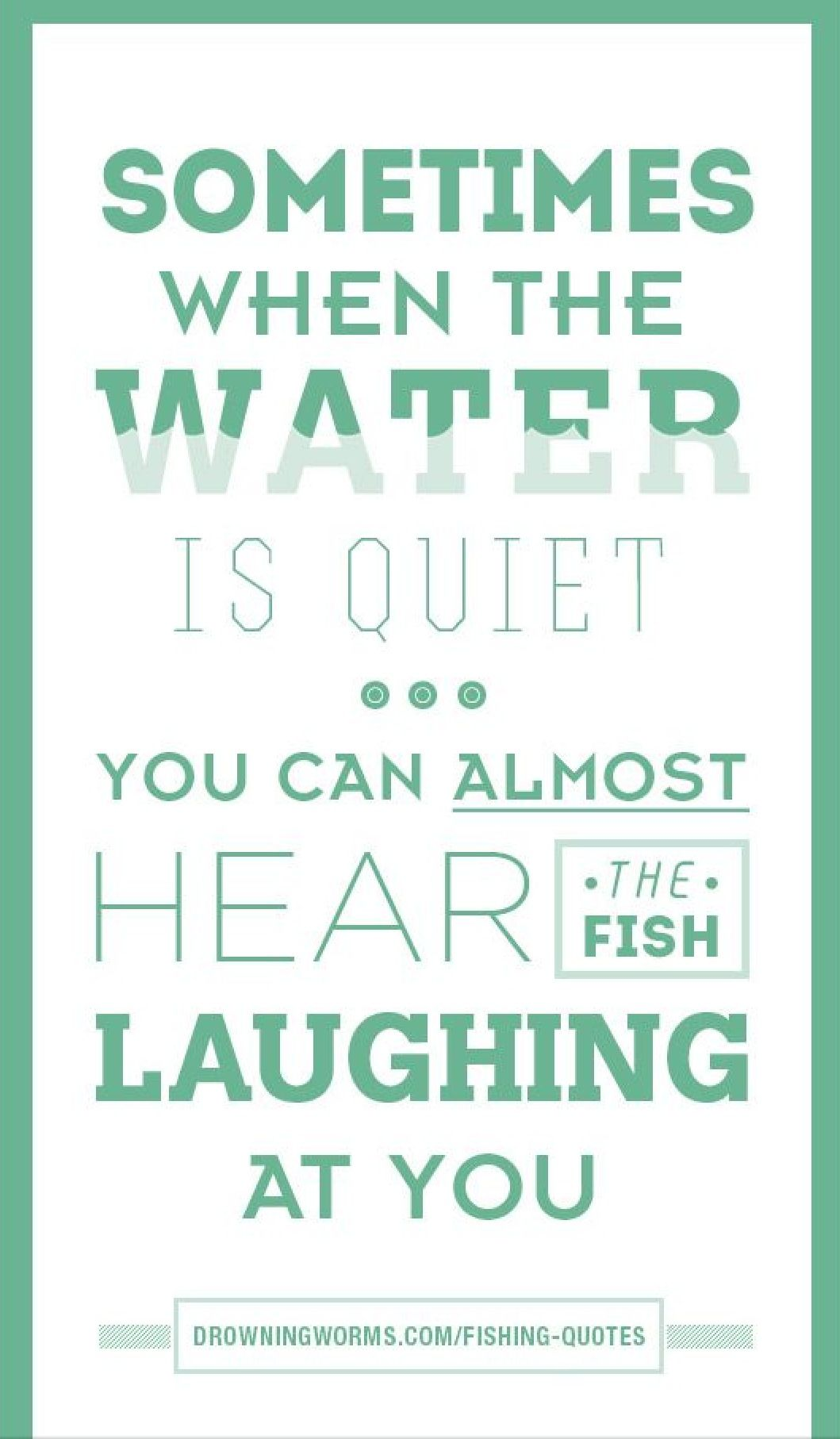Love Fishing Quotes When The Water Is Quite You Can Almost Here The Fish Laughing
