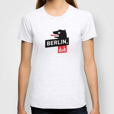 Berlin, duh. T-shirt by Gentle Lasers - $22.00