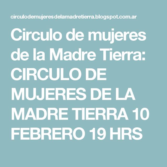 Circulo de mujeres de la Madre Tierra: CIRCULO DE MUJERES DE LA MADRE TIERRA 10 FEBRERO 19 HRS