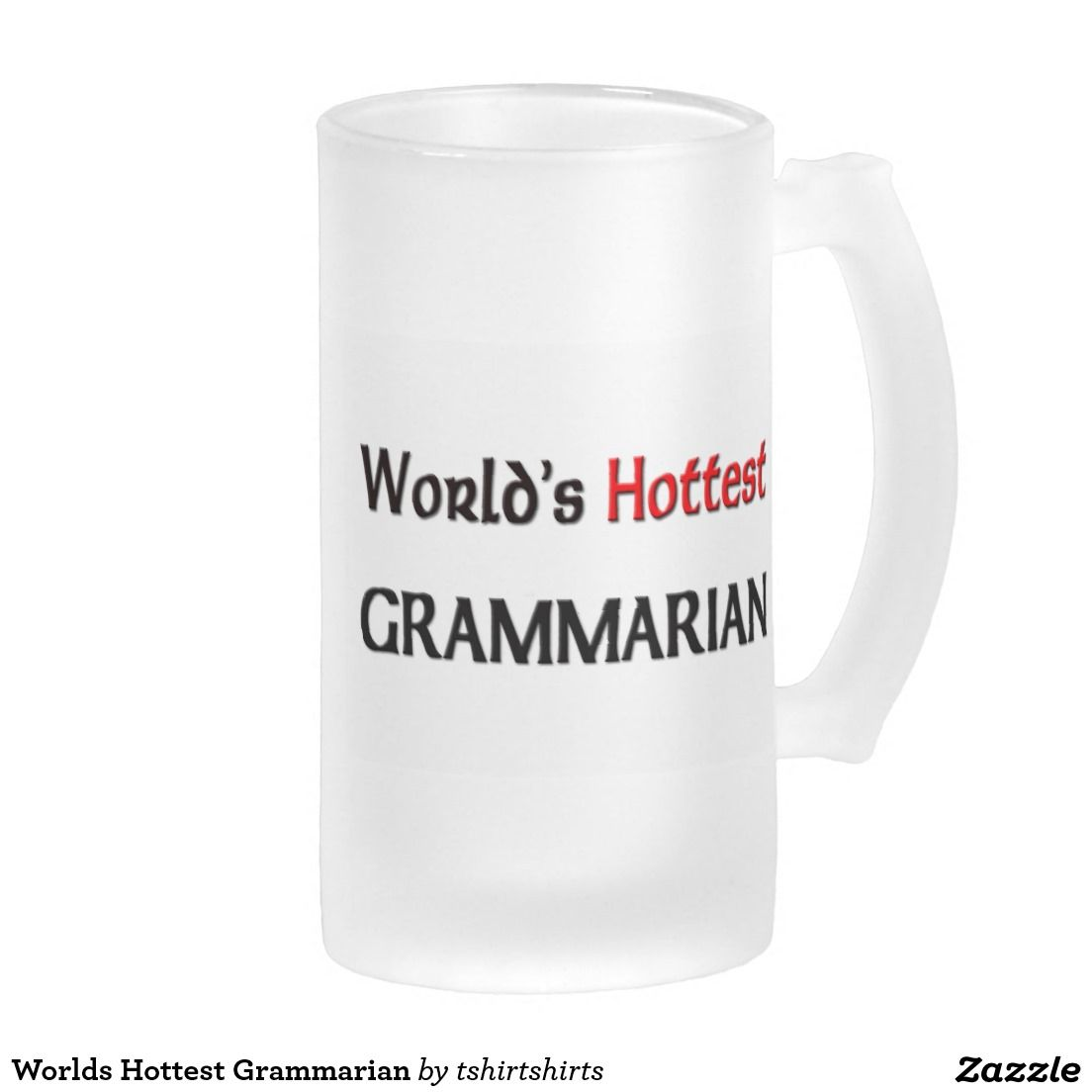 Worlds Hottest Grammarian Frosted Glass Beer Mug