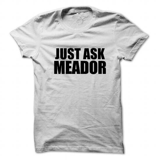 Just ask MEADOR - #hipster shirt #boyfriend shirt. Just ask MEADOR, tshirt stamp,hoodie fashion. PURCHASE NOW =>...