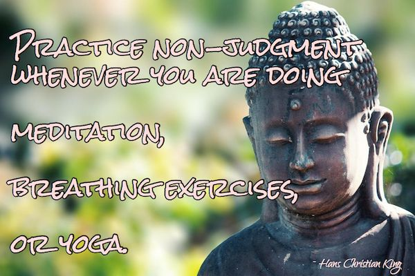 Practice non-judgment whenever you are doing meditation ...