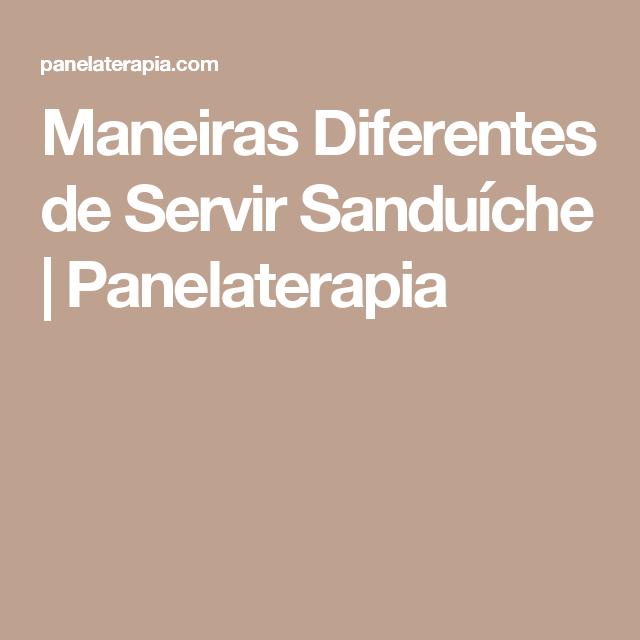 Maneiras Diferentes de Servir Sanduíche | Panelaterapia