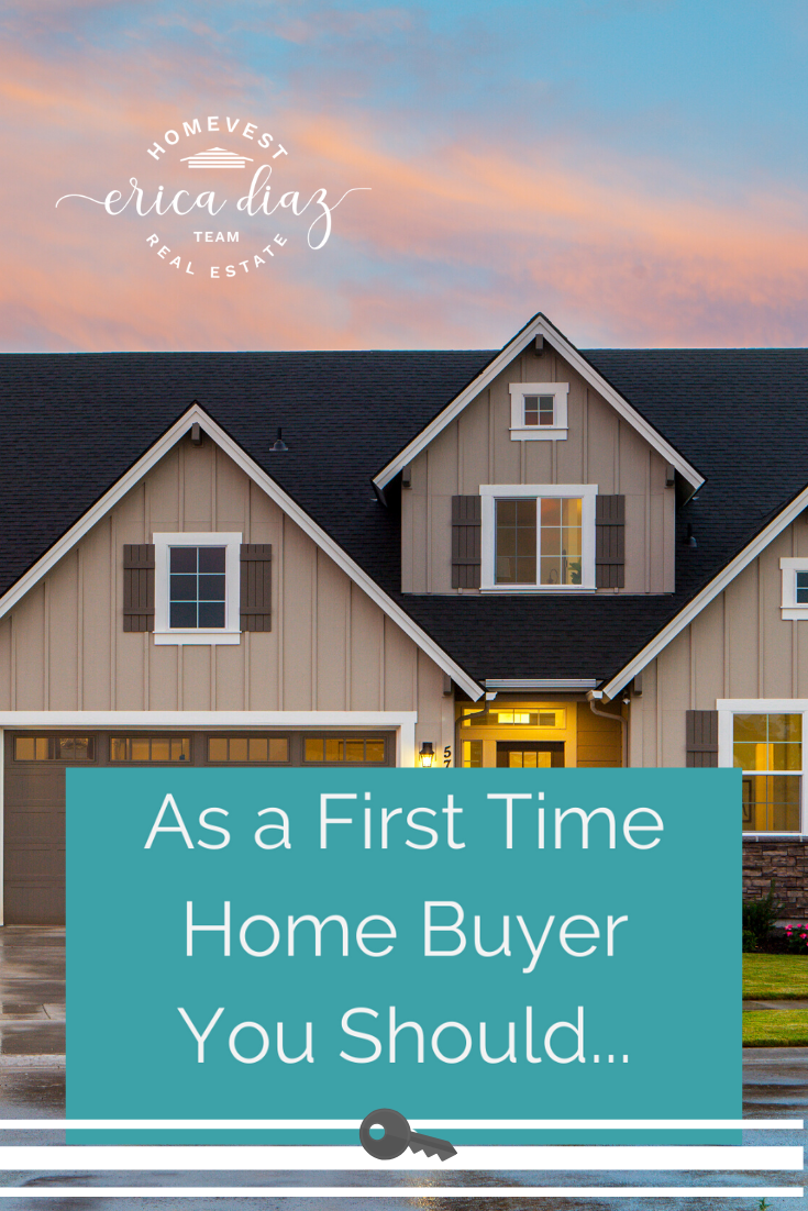 What Every First Time Home Buyer Should Know Erica Diaz Team In