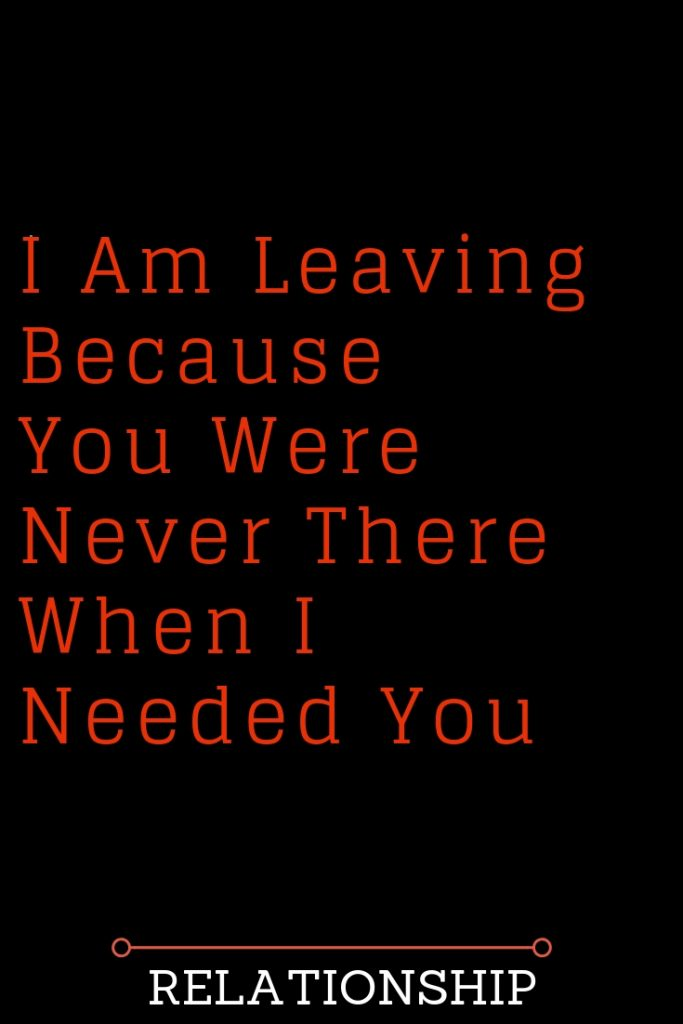 I Am Leaving Because You Were Never There When I Needed You The Thought Cata Quotes About Love And Relationships Love Quotes For Boyfriend Relationship Facts