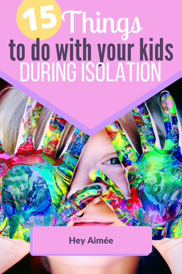 15 Things to Do With Kids During Isolation in 2020 Kids