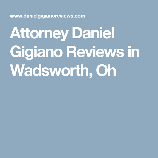 Attorney Daniel Gigiano Reviews in Wadsworth, Oh