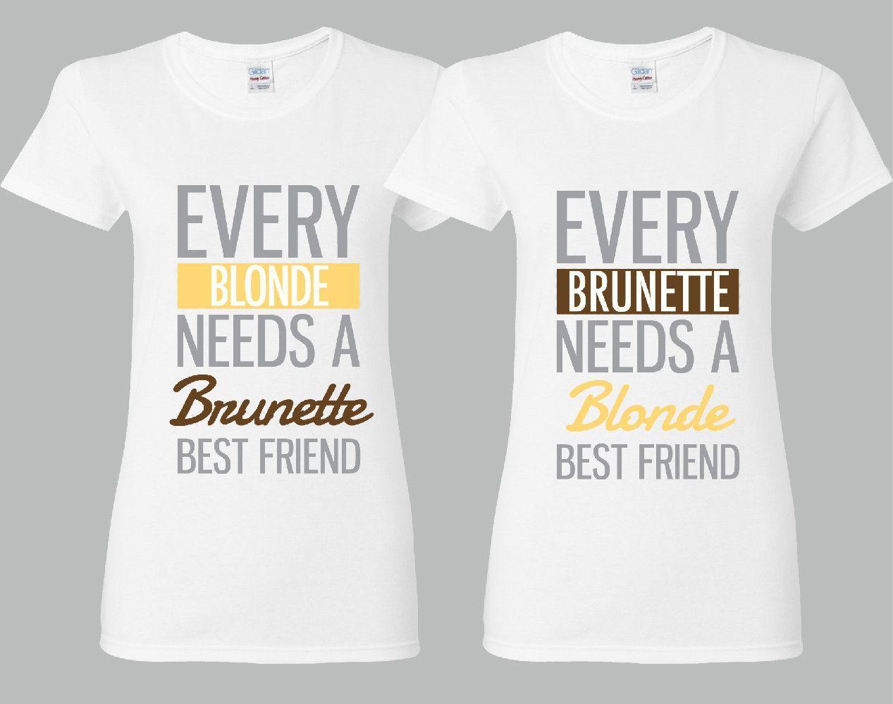 Every Blonde Needs A Brunette - Every Brunette Needs A Blonde Girl BFFS T-shirts
