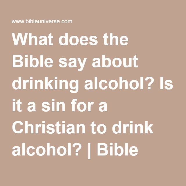 What Does The Bible Say About Drinking Alcohol Is It A Sin For A Christian To Drink Alcohol Alcoholic Drinks Alcohol Christian