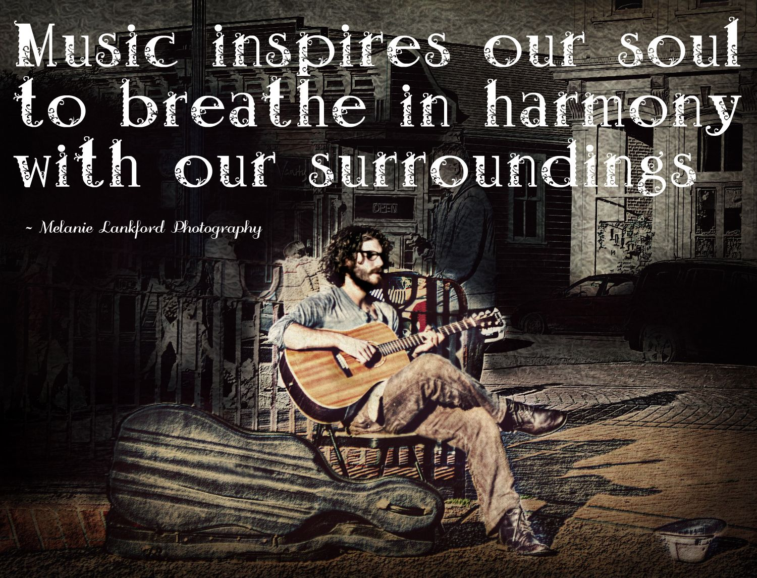 Music inspires our soul to breathe in harmony with our surroundings. ~ Melanie Lankford Photography