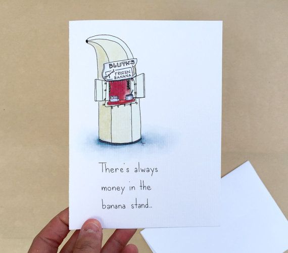 Theres always money in the banana standunfortunately for you – Arrested Development Birthday Card