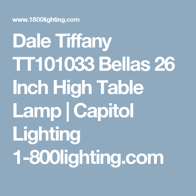 Bellas 25 Inch Table Lamp Capitol Lighting Dale Tiffany Table Lamp High Table
