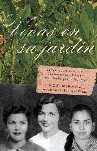 Vivas en su jardín (Spanish Edition) by Dede Mirabal http://smile.amazon.com/dp/0307474534/ref=cm_sw_r_pi_dp_NPYHwb0QEFSP0
