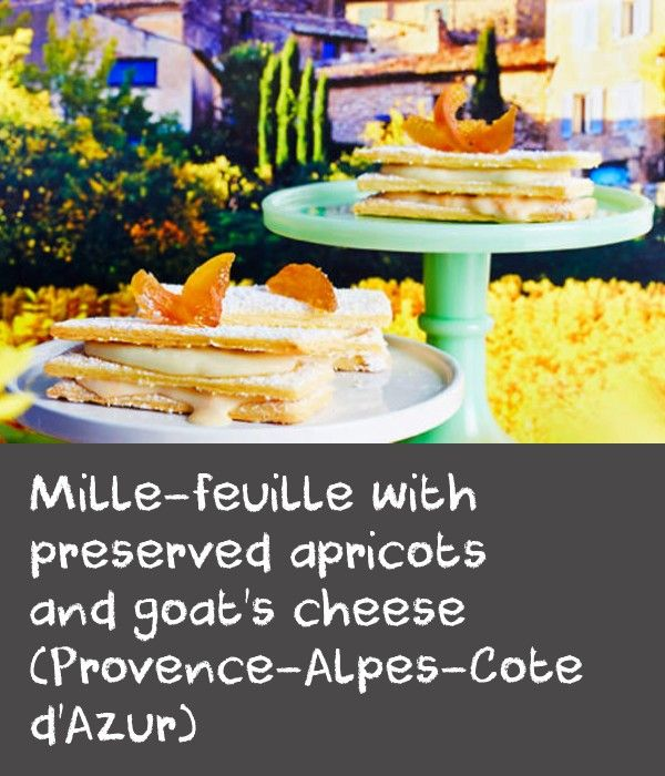 "Mille-feuille with preserved apricots and goat's cheese (Provence-Alpes-Cote d'Azur) | Literally ""a thousand leaves"", mille-feuille is found throughout the country, however this version is inspired by the apricots that are commonly grown in France's southern regions."