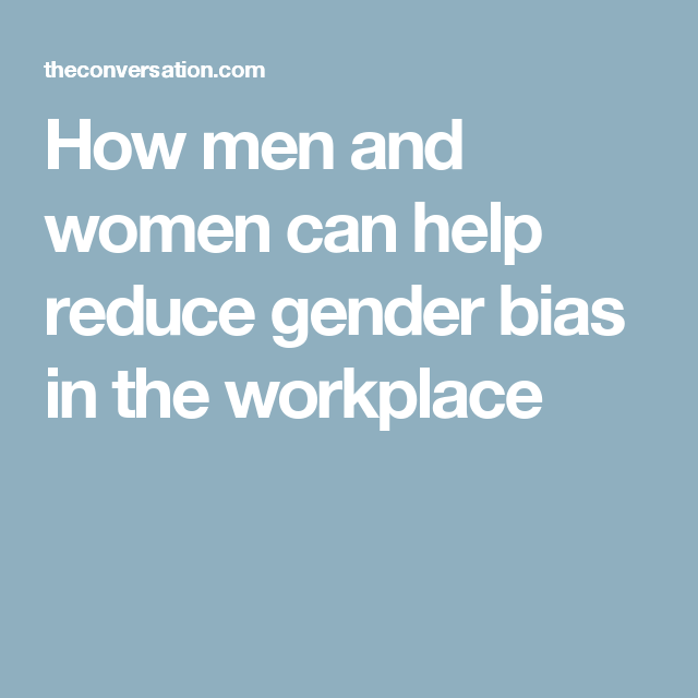 How Men And Women Can Help Reduce Gender Bias In The Workplace Gender Men And Women Workplace