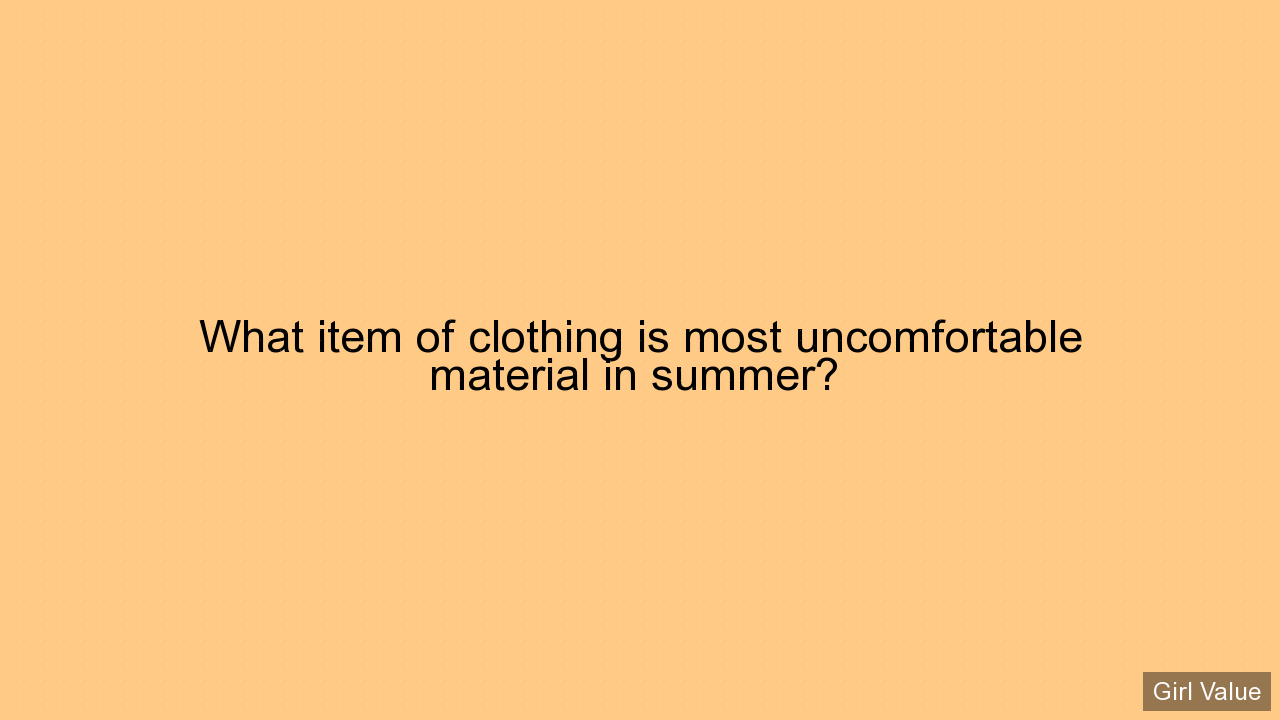 What item of clothing is most uncomfortable material in summer?