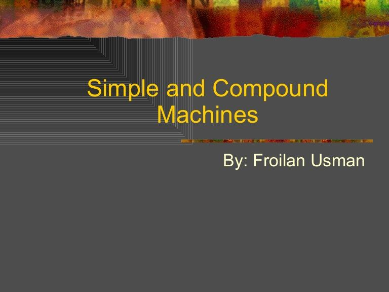 Simple And Compound Machines Simple Machine Compounds