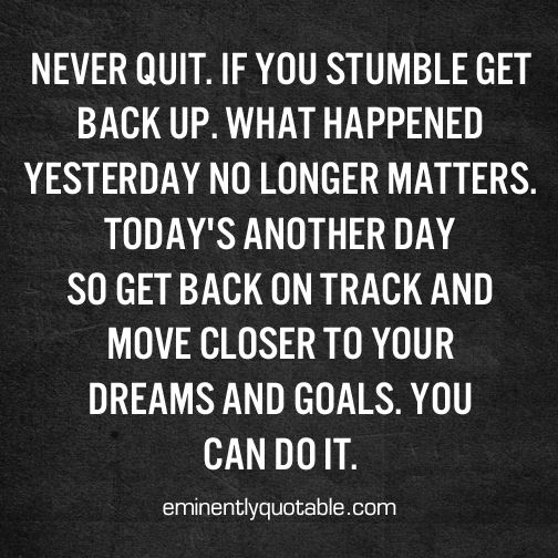 Never Quit If You Stumble Get Back Up O Eminently Quotable Quotes Funny Sayings Inspiration Quotations O Quotable Quotes Up Quotes Quotations