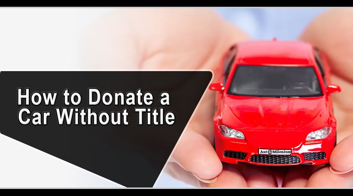 How To Donate A Car Without Title Car Things To Sell Donate Your Car