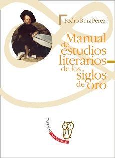 Manual de estudios literarios de los siglos de oro / Pedro Ruiz Pérez - Madrid : Castalia, D.L. 2003