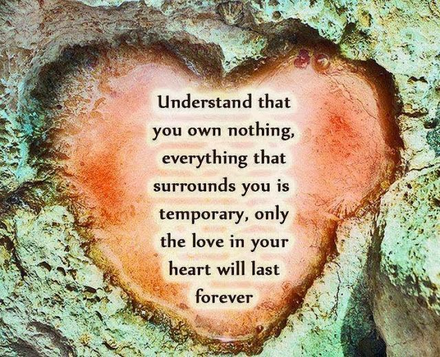 Understand That You Own Nothing Everything That Surrounds You Is Temporary Only The Love In Your Heart Wil Love Affirmations Wild Women Sisterhood Wild Woman