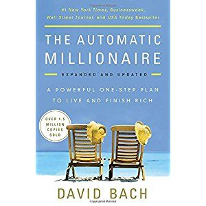 The Automatic Millionaire Expanded And Updated A Powerful One Step Plan To Live And Finish Rich Automatic Millionaire Personal Finance Books Money Book
