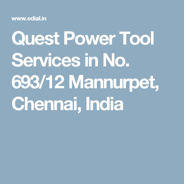 Quest Power Tool Services in No. 693/12 Mannurpet, Chennai, India