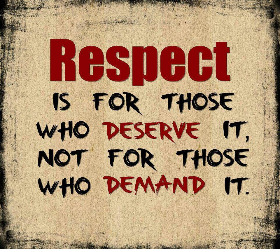 Don't ask for it if you can't give it first! respect