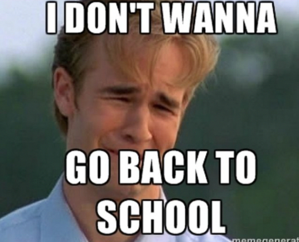 I Don T Wanna Go Back To School Going Back To School Back To School School Memes