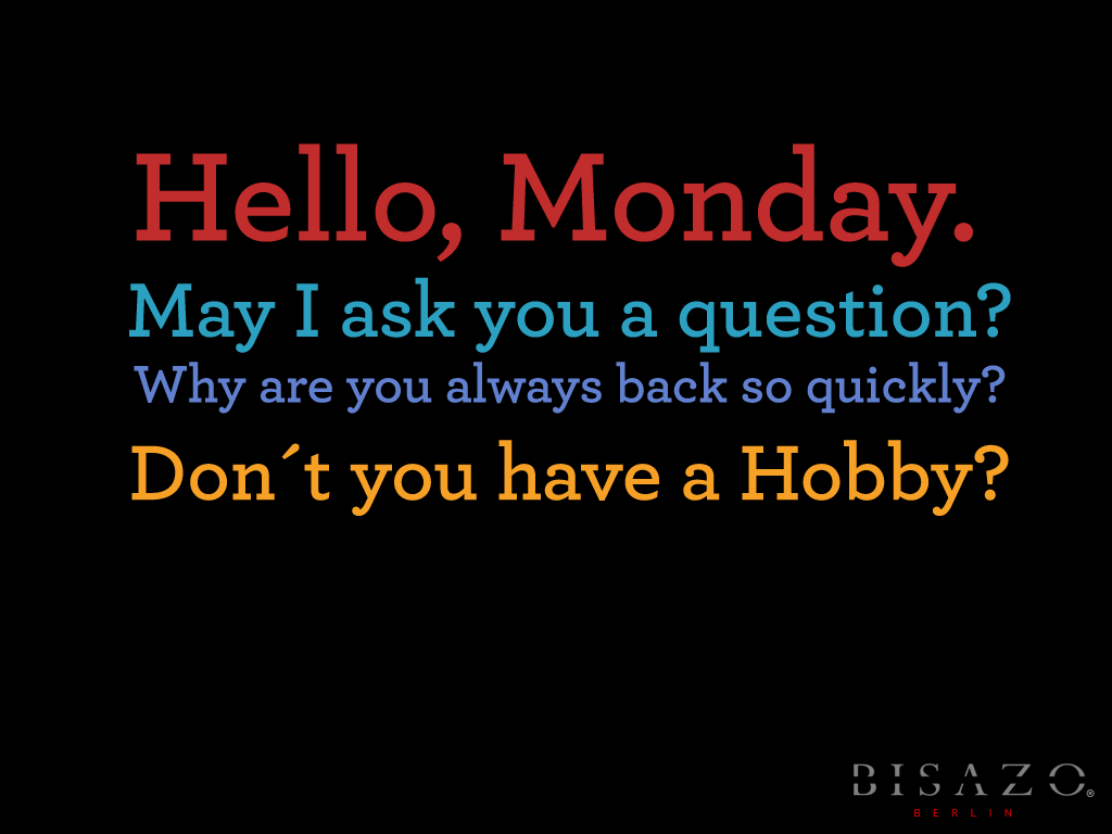 Hello monday have a great week love image collections - Monday Funny Quote My Way Pinterest