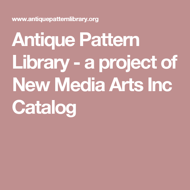 Antique Pattern Library - a project of New Media Arts Inc Catalog