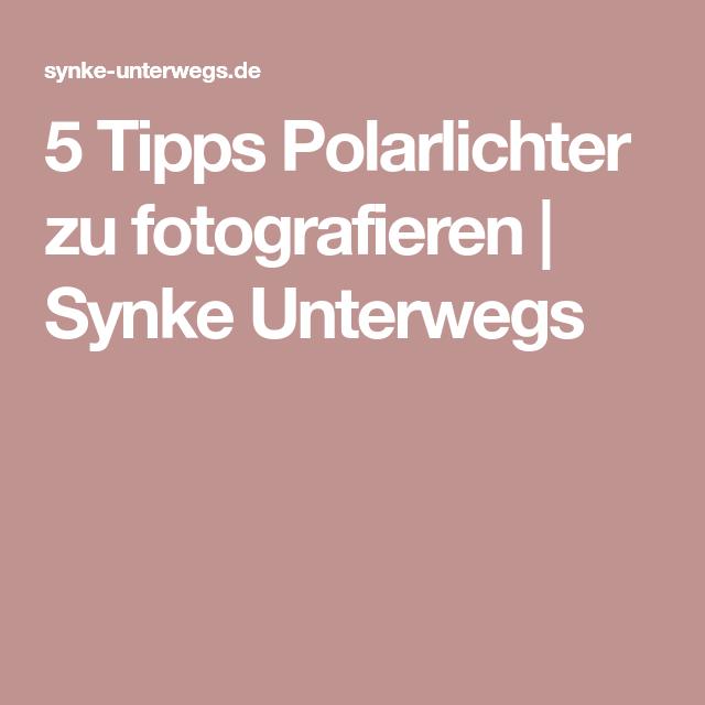5 Tipps Polarlichter zu fotografieren | Synke Unterwegs