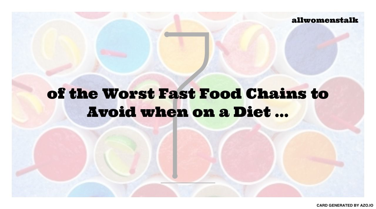 7 of the Worst Fast Food Chains to Avoid when on a Diet ... | Fast food chains