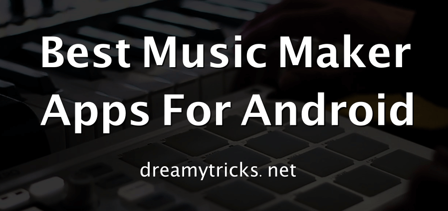 Top 10 Best Music Maker Apps for Android In 2019
