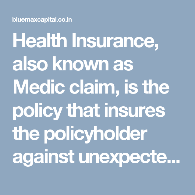 Health Insurance Also Known As Medic Claim Is The Policy That
