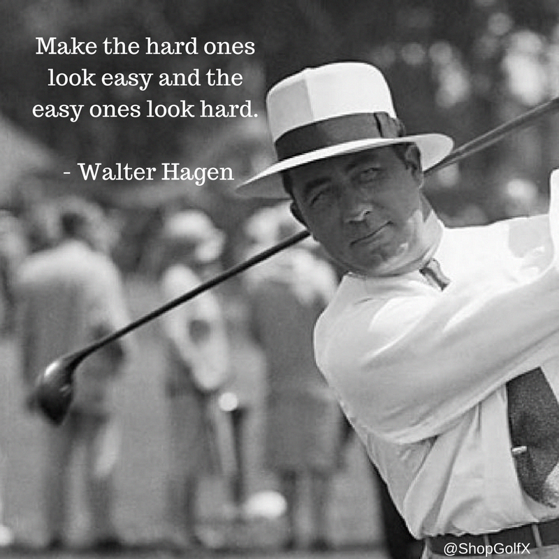 Make the hard ones look easy and the easy ones look hard - Walter Hagen   golfing  golfchat  quotes  Golfquotes  acf57bb4c22