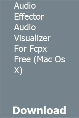 Audio Effector Audio Visualizer For Fcpx Free (Mac Os X) download