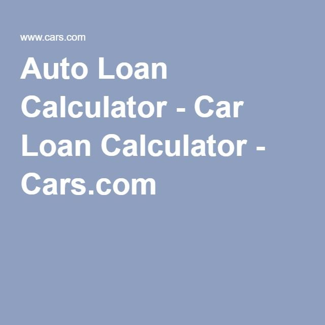 Auto Loan Calculator  Car Loan Calculator  CarsCom  Jeeps