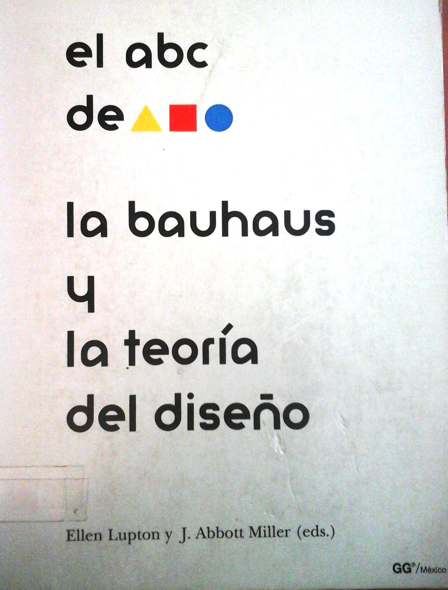 Lupton, Ellen. El ABC De: La Bauhaus Y La Teoría Del Diseño. 1 ª ed. México: Gili, 1994. Disponible en la biblioteca de Ingeniería Y Ciencias Aplicadas. (Primer nivel EBLE)