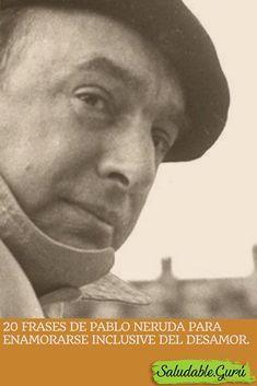20 Frases De Pablo Neruda Para Enamorarse Inclusive Del Desamor