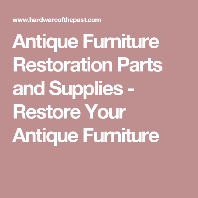 Antique Furniture Restoration Parts and Supplies - Restore Your Antique  Furniture - Antique Furniture Restoration Parts And Supplies - Restore Your