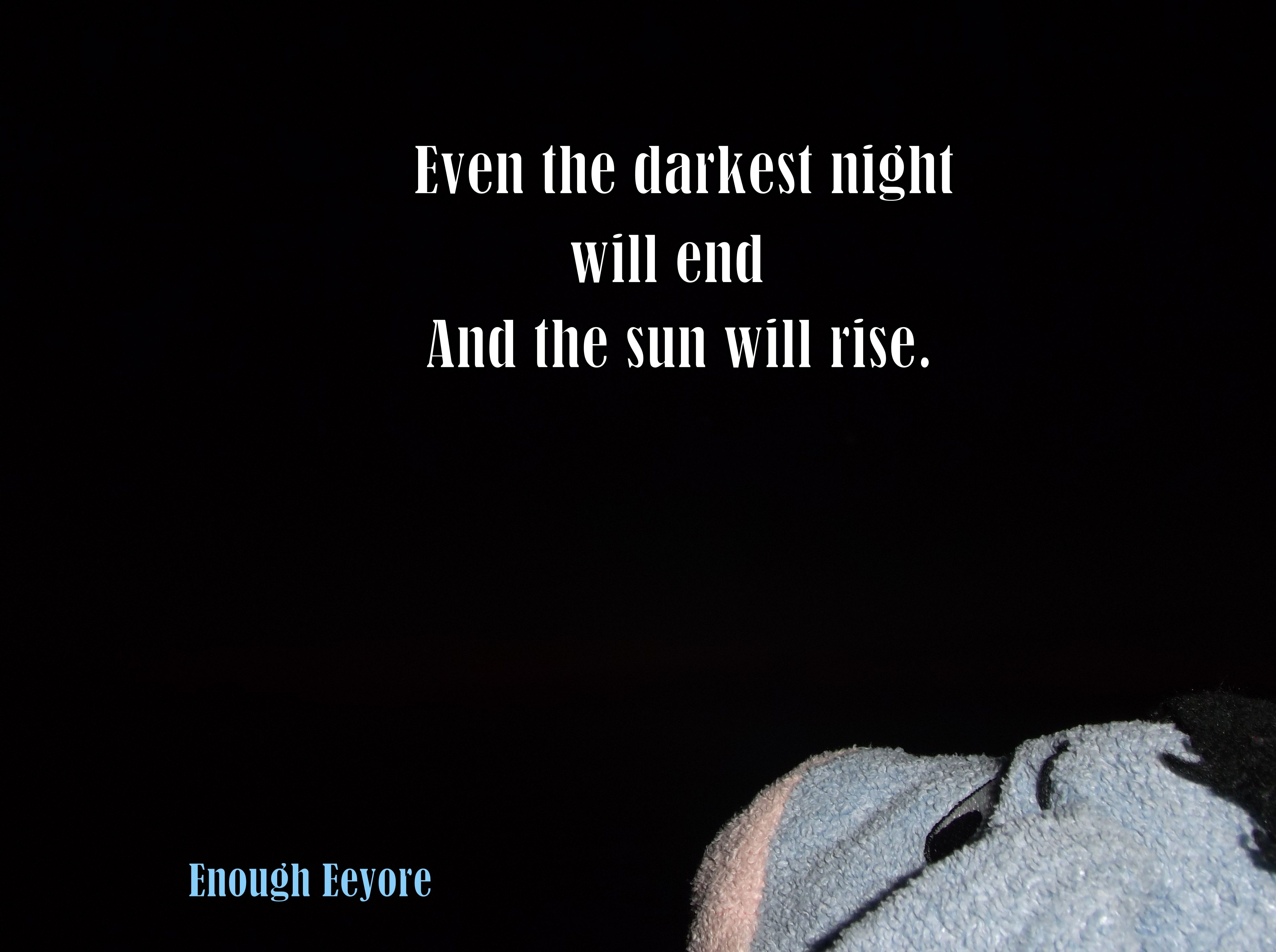 Quotes Inspirations Even The Darkest Night Will End Dark Night Funny Quotes Inspirational Quotes