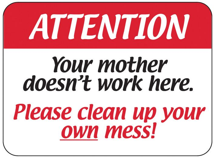 Clean Up After Yourself Signs Attention Please Clean Up Your Own Mess Plastic Sign