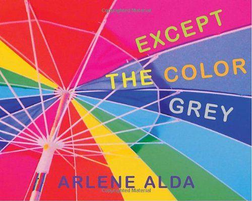 Except the Color Grey by Arlene Alda http://www.amazon.com/dp ...