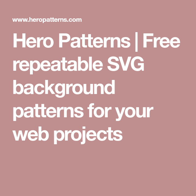 Hero Patterns Free Repeatable SVG Background Patterns For Your Web Simple Hero Patterns