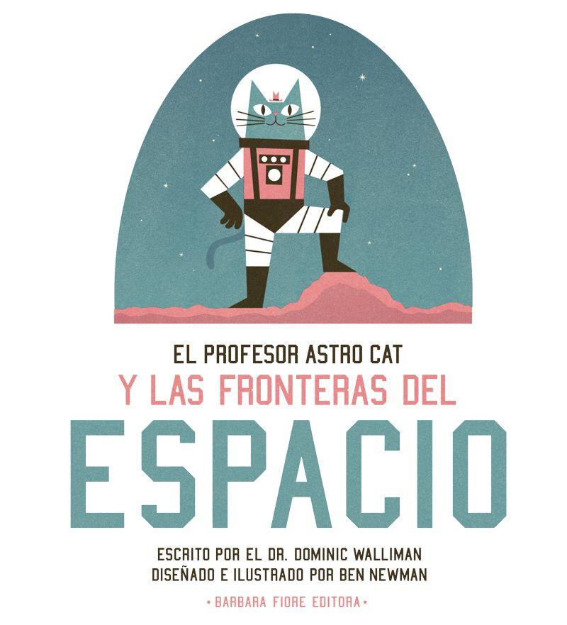 EL PROFESOR ASTROCAT Y LAS FRONTERAS DEL ESPACIO ISBN: 978-84-15208-54-9 / Autor: Dominic Walliman / Ilustrador: Ben Newman