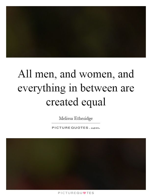 All Men And Women And Everything In Between Are Created Equal Picture Quote 1 Equality Quotes Gender Equality Quotes Picture Quotes