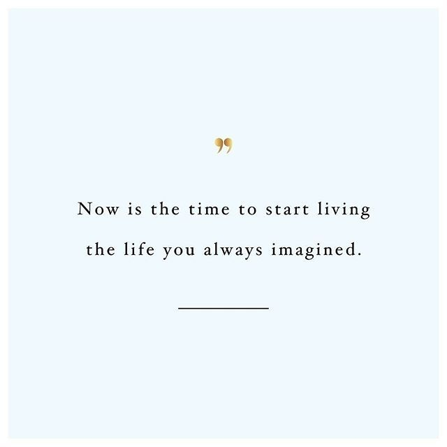 Start living the life you imagined, set your soul free